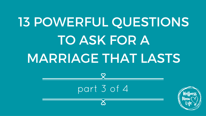 13 Questions for a Marriage That Lasts Part 3
