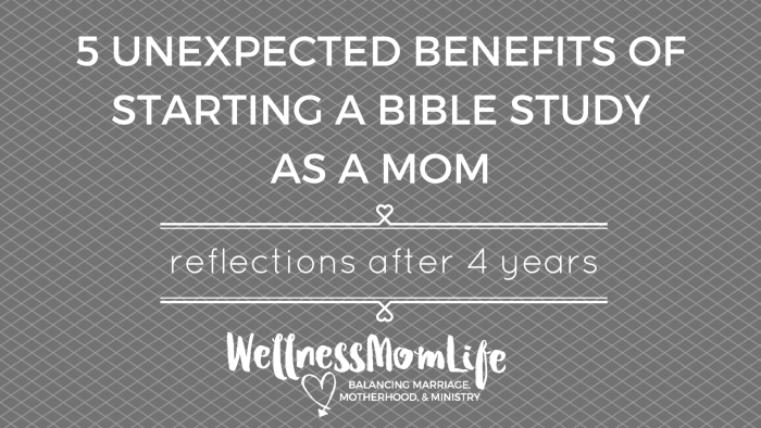 5 Unexpected Benefits of Staring a Bible Study as a Mom: Reflections After 4 Years