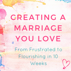 Creating A Marriage You Love