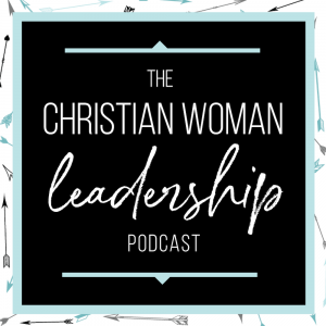 The Christian Woman Leadership Podcast artwork