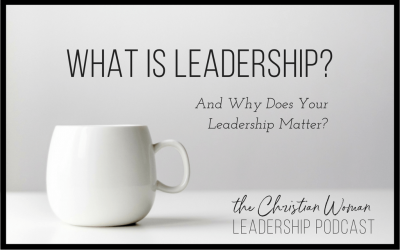 Episode 2: What is Leadership and Why Does Your Leadership Matter?