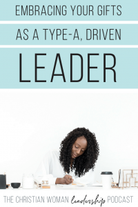 Embracing Your Gifts as a Type-A Driven Leader
