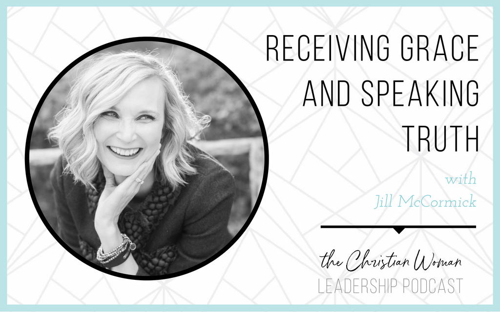 Episode 7: Receiving Grace & Speaking Truth with Jill McCormick