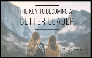 The Key to Becoming a Better Leader