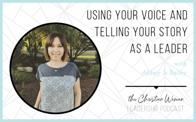 Episode 23: Using Your Voice & Telling Your Story as a Leader with Abbey Jo Bailey