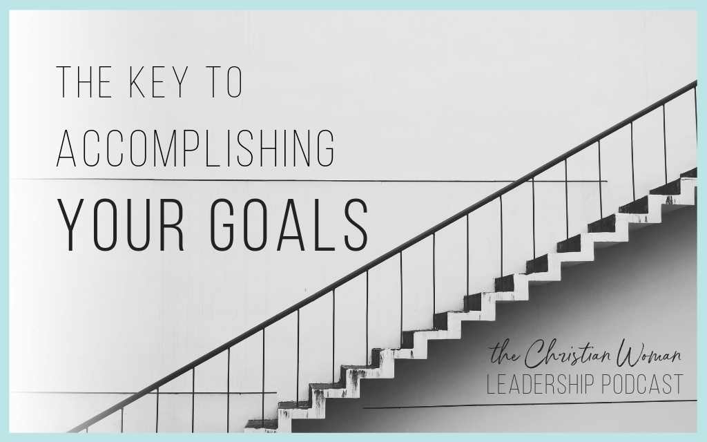 Episode 31: The Key to Accomplishing Your Goals