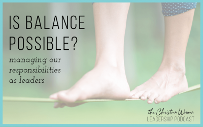 Episode 34: Is Balance Possible? Managing Our Responsibilities as Leaders