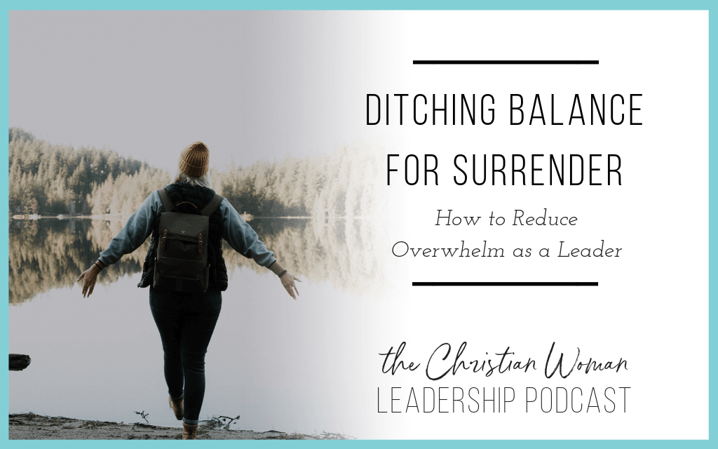 Episode 36: Ditching Balance for Surrender – How to Reduce Overwhelm as a Leader