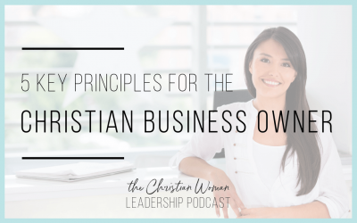 Episode 40: Five Key Principles for the Christian Business Owner
