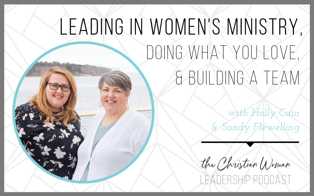 Episode 42: Leading in Women's Ministry, Doing What You Love, & Building a Team with Sandy Flewelling and Holly Cain
