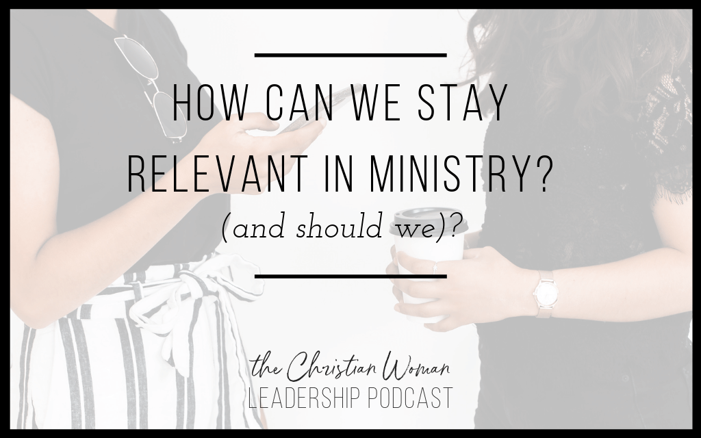 Episode 46: How Can We Stay Relevant in Our Ministry (and should we)?