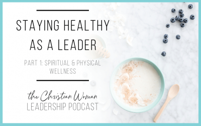 Episode 48: Staying Healthy As a Leader Part 1: Spiritual & Physical Wellness [Wellness Series]