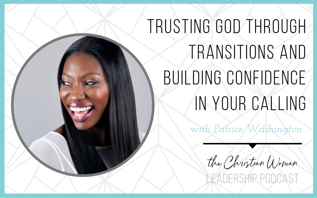 Episode 51: Trusting God through Transitions and Building Confidence in Your Calling with Patrice Washington [Wellness Series]