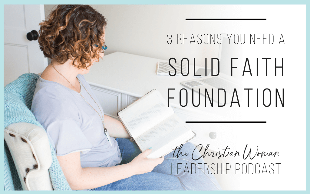 Episode 58: Three Reasons You Need a Solid Faith Foundation as a Leader [Faith Series]