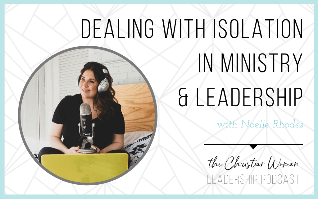 Episode 65: Dealing with Isolation in Ministry and Leadership with Noelle Rhodes [Friendship Series]