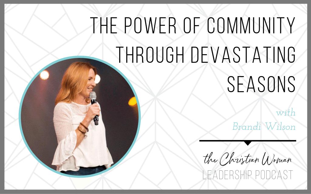 Episode 64: The Power of Community Through Devastating Seasons with Brandi Wilson [Friendship Series]
