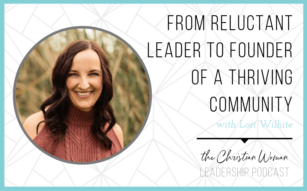 Episode 66: From Reluctant Leader to Founder of a Thriving Community with Lori Wilhite [Friendship Series]