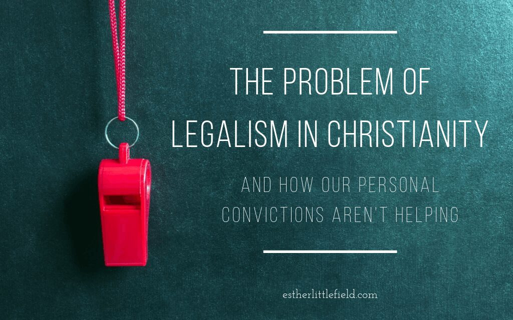 The Problem of Legalism in Christianity and How Our Personal Convictions Aren't Helping