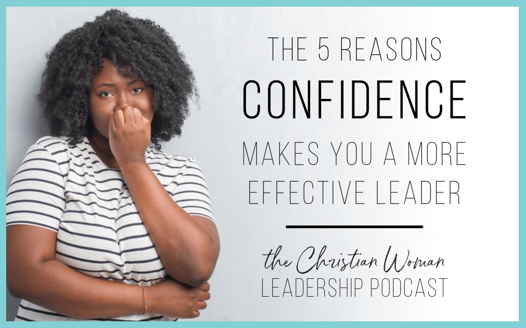 The 5 Reasons Confidence Makes You a More Effective Leader