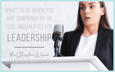 Episode 70: What to do When You Feel Surprised by or Unqualified for Leadership