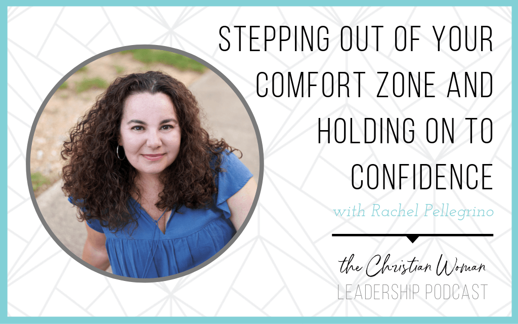 Stepping Out of Your Comfort Zone and Holding on to Confidence with Rachel Pellegrino