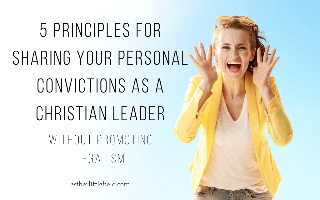5 Principles for Sharing Your Personal Convictions as a Christian Leader (without promoting legalism) [112]