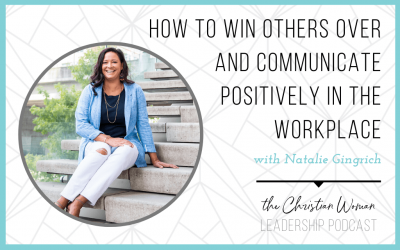 Episode 73: How to Win Others Over and Communicate Positively in the Workplace with Natalie Gingrich [Communication Series]