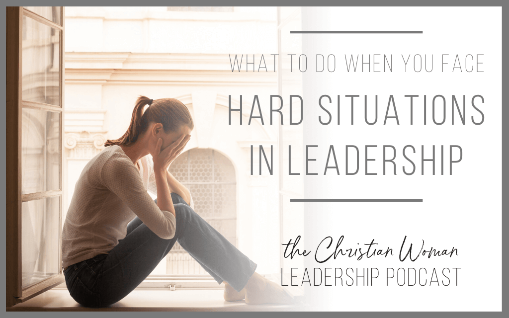 What to do when you face hard situations in leadership