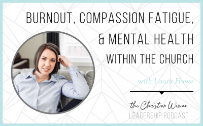 Episode 81: Dealing with Burnout, Compassion Fatigue, and Mental Health as a Christian Leader with Laura Howe