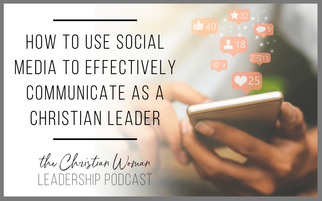 Episode 77: How to Use Social Media to Effectively Communicate as a Christian Leader [Communication Series]
