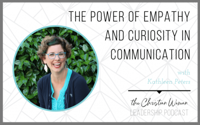 Episode 78: The Power of Empathy and Curiosity in Communication with Kathleen Peters [Communication Series]