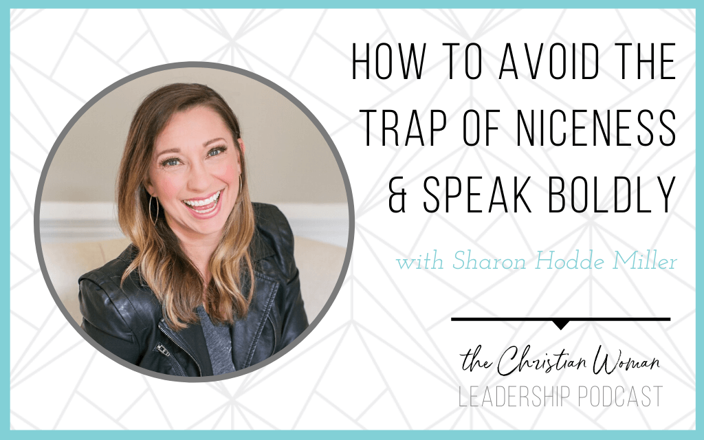 Episode 80: How to Avoid the Trap of Niceness and Speak Boldly with Sharon Hodde Miller [Communication Series]