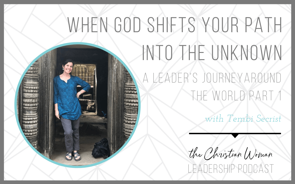 Episode 83: When God Shifts Your Path Into the Unknown with Tembi Secrist – A Leader's Journey Around the World Part 1
