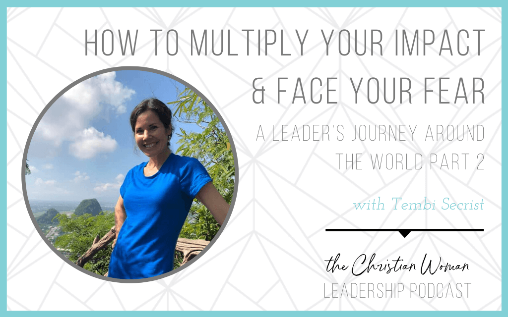 Episode 84: How to Multiply Your Impact & Face Fear with Tembi Secrist: A Leader's Journey Around the World Part 2