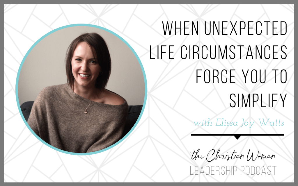 Episode 86: When Unexpected Life Circumstances Force You to Simplify with Elissa Joy Watts