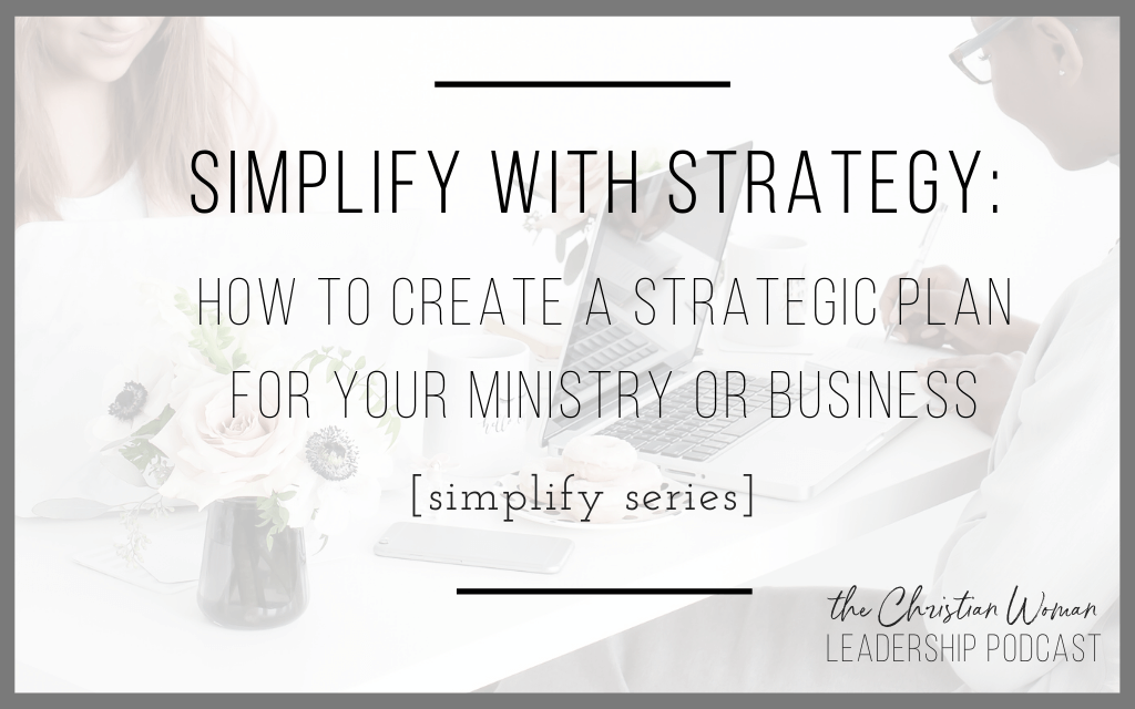 Episode 85: Simplify with Strategy – How to Create a Strategic Plan for your Ministry or Business