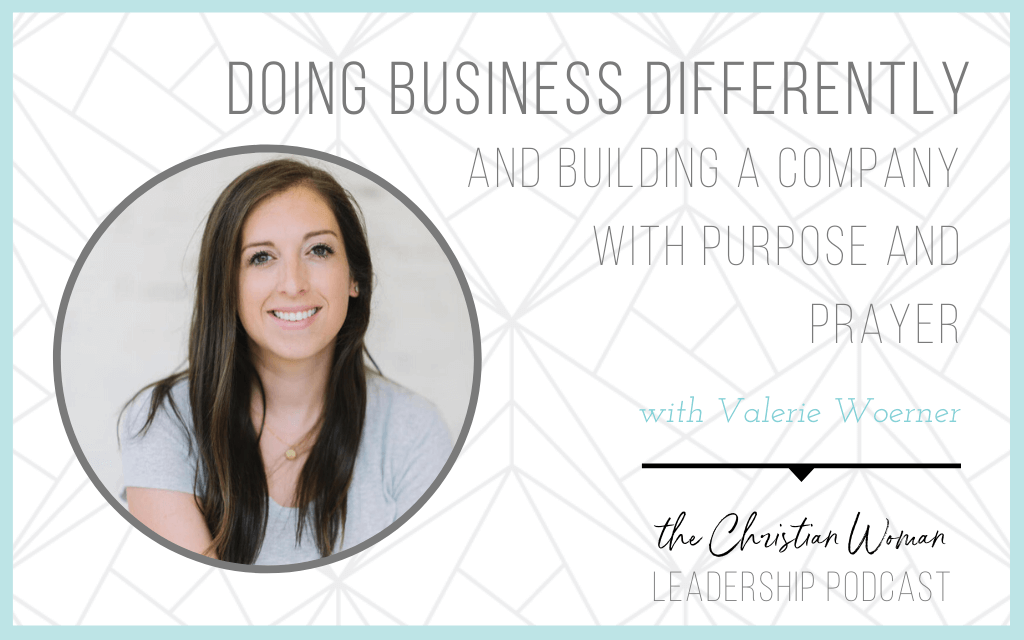 Episode 90: Doing Business Differently and Building a Company with Purpose and Prayer with Valerie Woerner