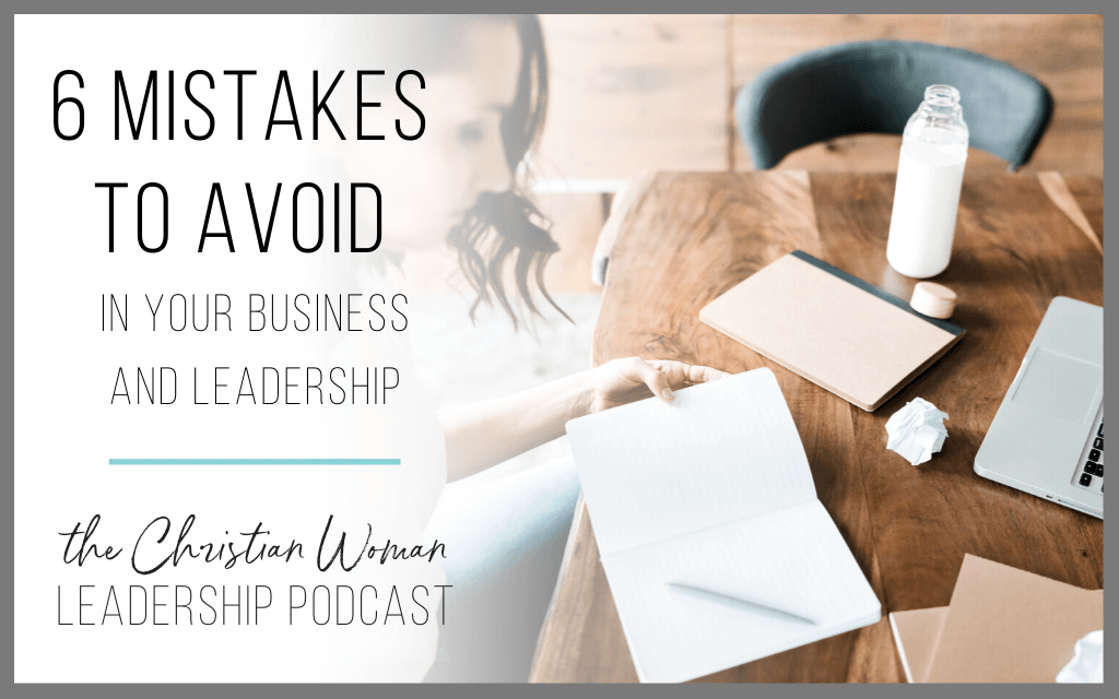 Episode 91: Six Mistakes To Avoid In Your Business and Leadership