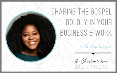 Episode 92: Sharing the Gospel Boldly in Your Business and Work with Shar Biggers