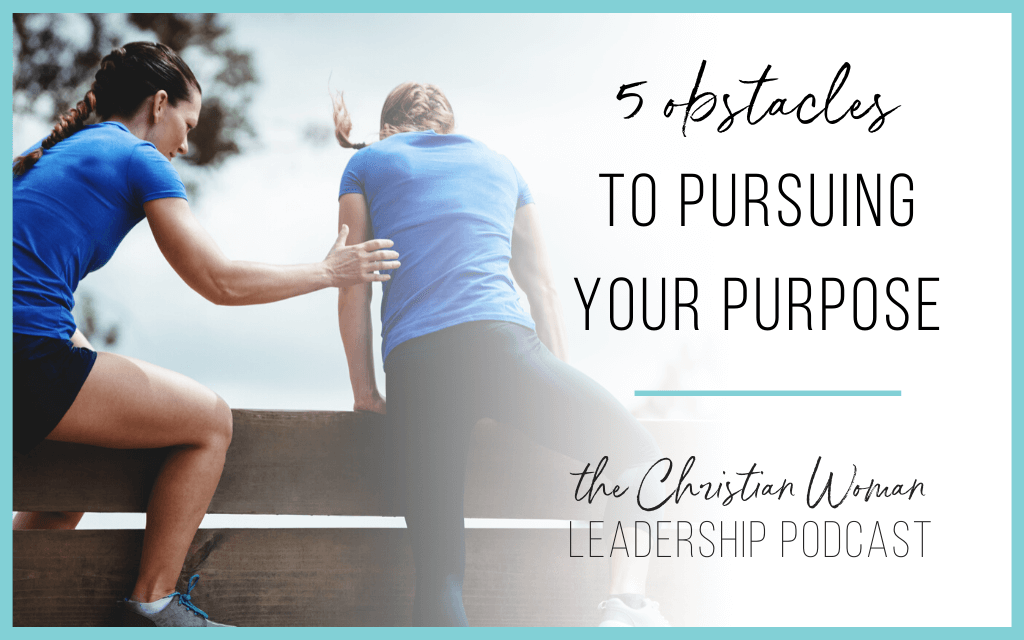 5 Obstacles to Pursuing Your Purpose