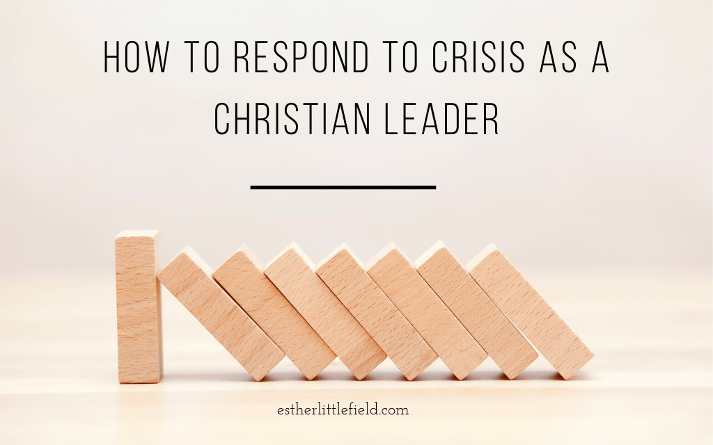How to Respond to Crisis as a Christian Leader