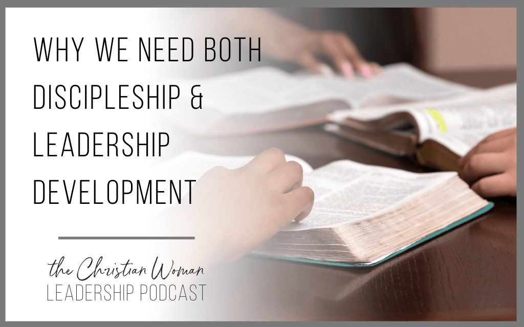 Episode 94: Why We Need Both Discipleship and Leadership Development [Discipleship Series]