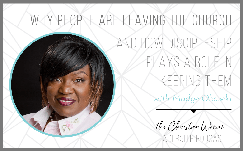 Why People are Leaving the Church and How Discipleship Plays a Role in Keeping Them with Madge Obaseki
