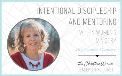Intentional Discipleship and Mentoring within Women's Ministry with Cyndee Ownbey [Discipleship Series]