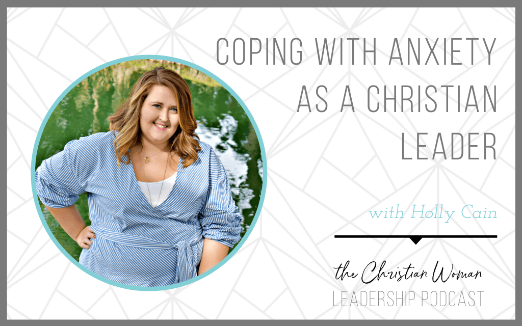 Coping with Anxiety as a Christian Leader with Holly Cain [Mental Health Series]