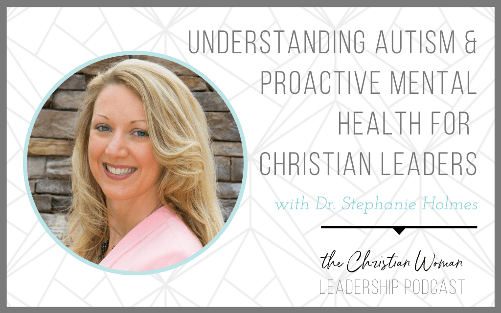 Understanding Autism & Proactive Mental Health for Christian Leaders with Dr. Stephanie Holmes [Mental Health Series]