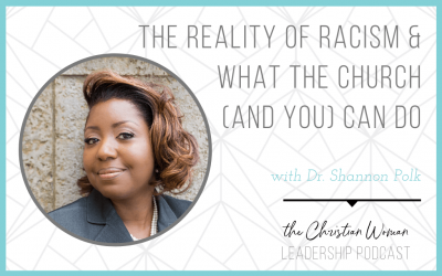 The Reality of Racism & What the Church (and You) Can Do with Dr. Shannon Polk