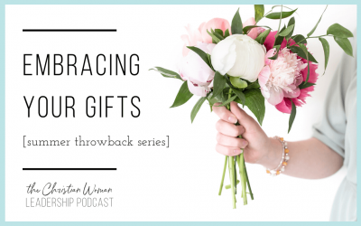 Embracing Your Gifts [Summer Throwback Series]