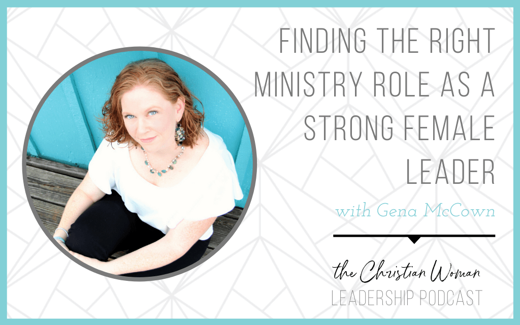 Finding the Right Ministry Role as a Strong Female Leader with Gena McCown