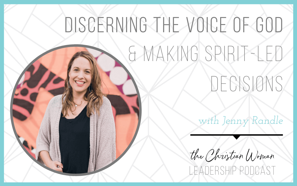 Episode 117: Discerning the Voice of God and Making Spirit-Led Decisions with Jenny Randle